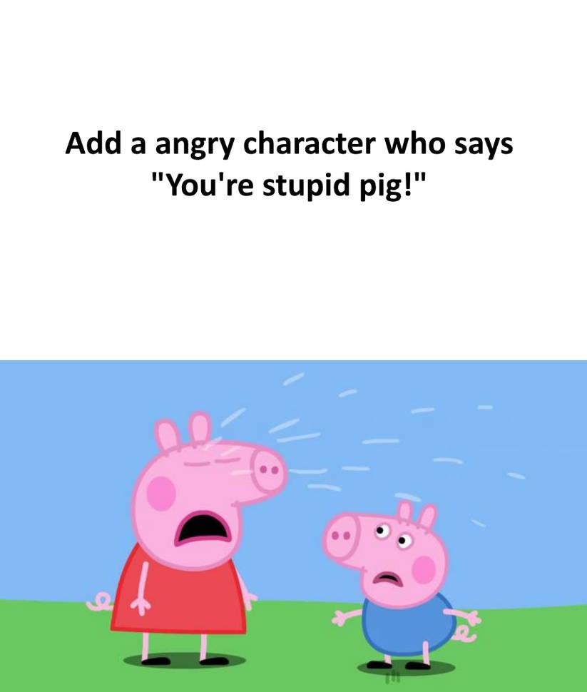 Who Makes Peppa Pig Cry Blank Meme By Alexeigribanov On Deviantart