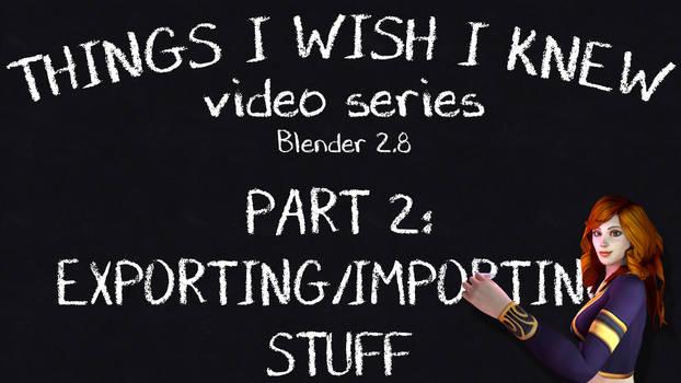 Things I Wish I knew: Blender 2.8 part 2 [VIDEO]