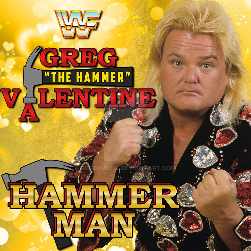 Greg U0027u0027The Hammeru0027u0027 Valentine   Hammer Man ...