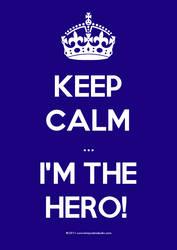 Keep Calm ... I'M THE HERO! by sar-sar-is-me