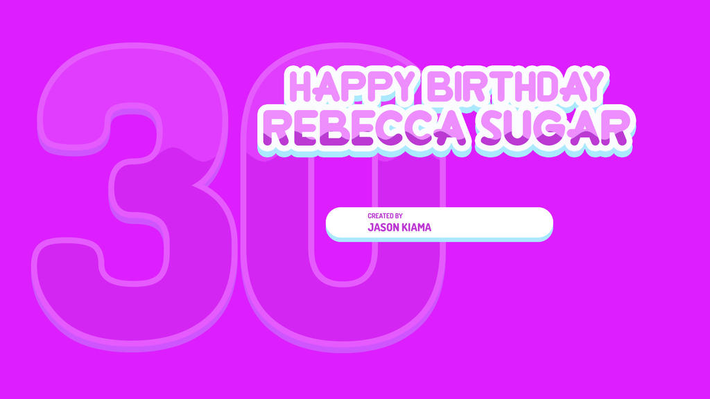 Happy 30th Birthday Rebecca Sugar by JMK-Prime