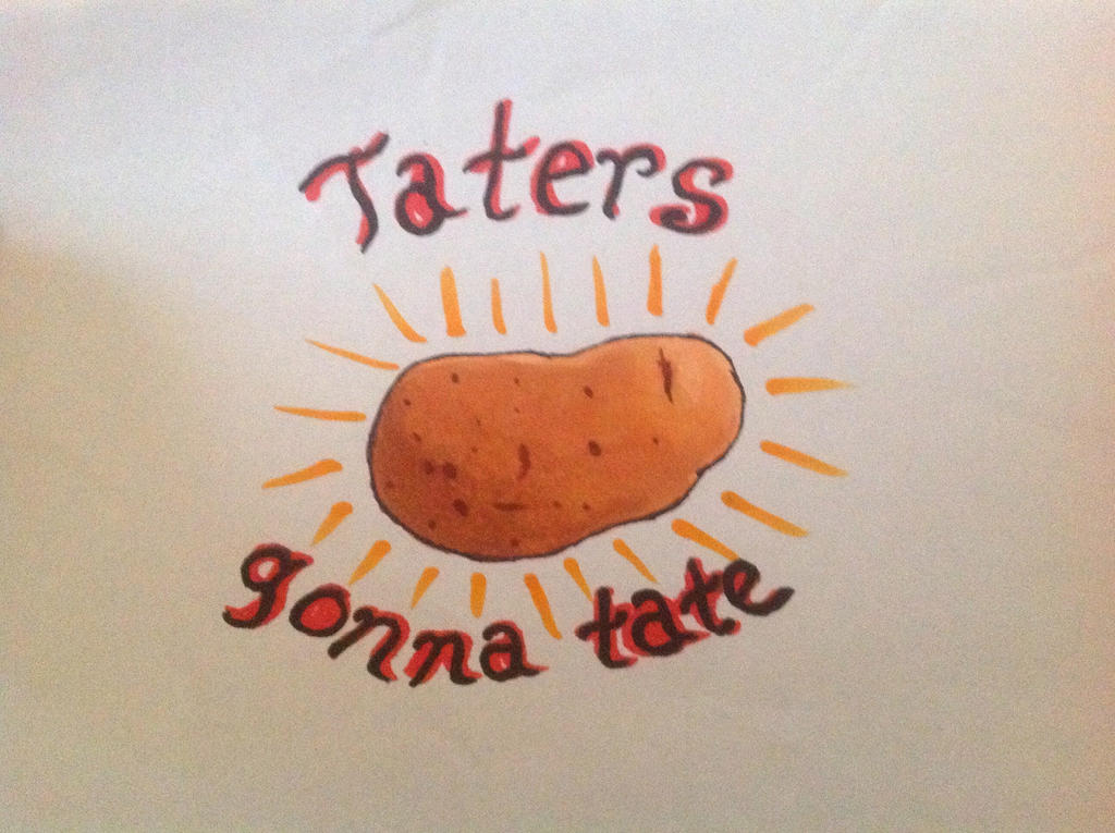 Taters Gonna Tate by Peevesthepoultergeis