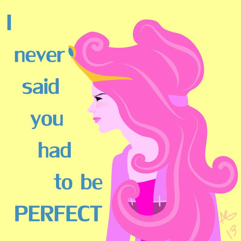 i never said you had to be perfect -#main