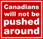 Canadians will not be pushed around