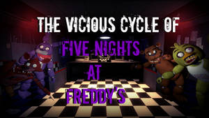 The Vicious Cycle of Five Nights at Freddy's by Stitchlovergirl96