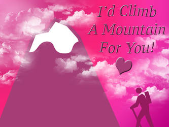 Climb a Mountain for You Valentine