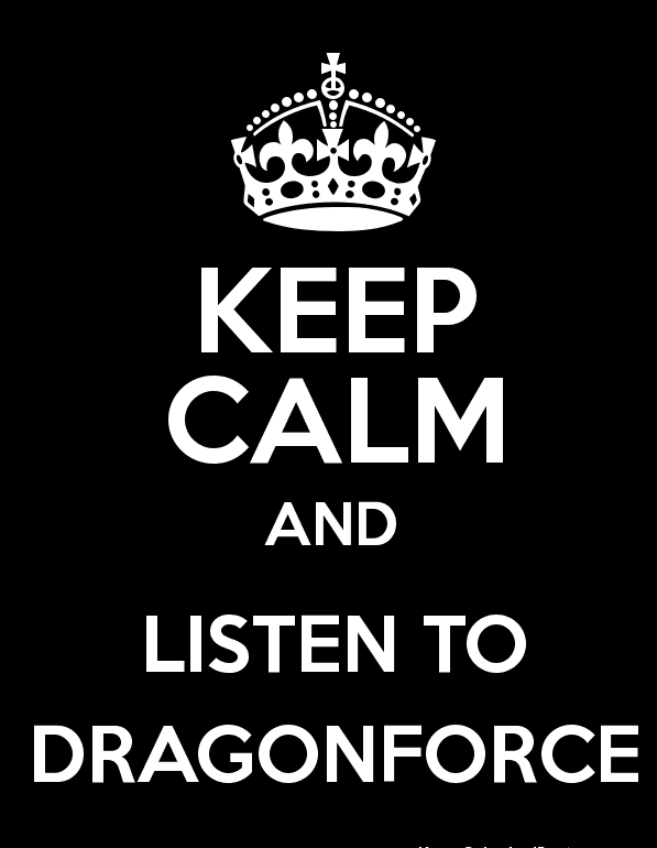 Keep Calm And Listen To DragonForce by edge4923
