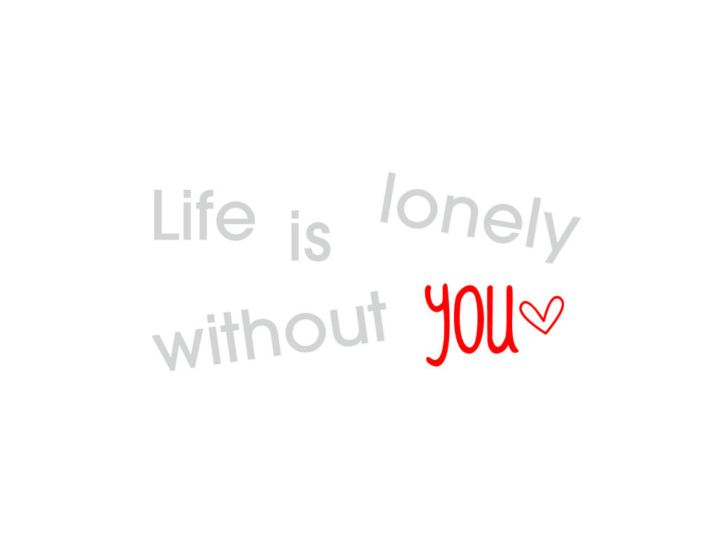 I Am Feeling Lonely Without You Quotes Lonely Without You Quo...