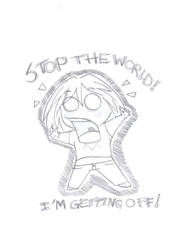 Stop the W O R L D by Fantasiaa