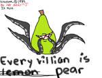 Every Villian Is Pear (MY BEST ARTWORK!!!!1!!)