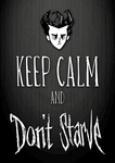 Keep calm and Don't Starve