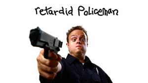 Retarded Policeman Wallpaper