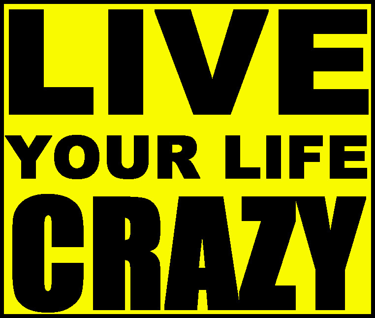 Live Your Life Crazy Quotes: Publish With Glogster