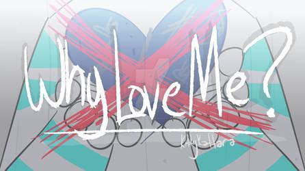 Why Love Me? Animation Meme[link in desc!]