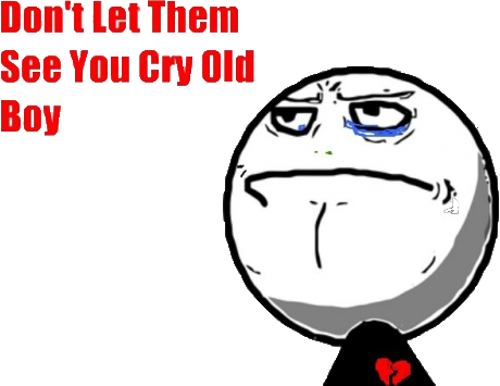 http://orig07.deviantart.net/f04d/f/2012/208/7/0/meme_don__t_let_them_see_you_cry_old_boy_png_by_mfsyrcm-d58vriu.png