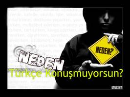 Neden Turkce Konusmuyorsun? by umutsirin