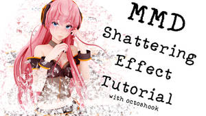 HOW TO make the SHATTER EFFECT in MMD by octoshook