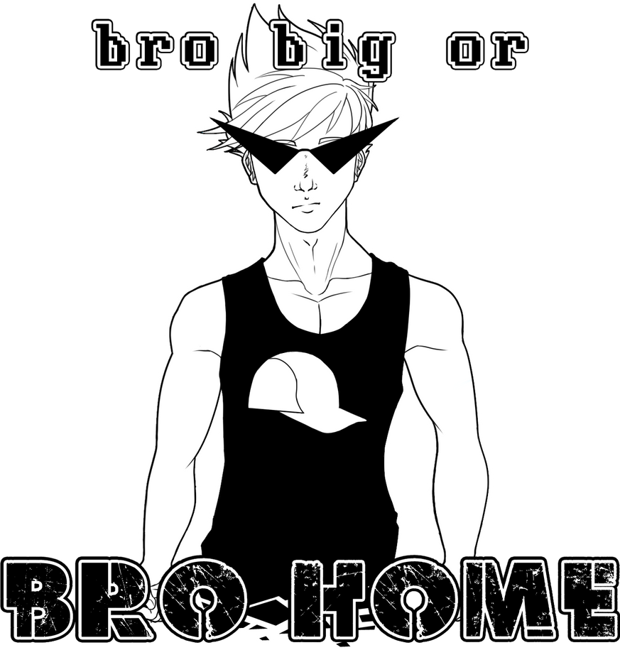 Bro Big or Bro Home by Art3misTheCactus
