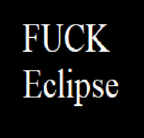 FUCK Eclipse - Feel free to use