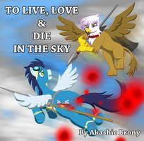 To Live Love and Die in the Sky by Sword-of-Akasha