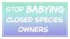 Stop BABYING closed species owners by NoniiNise