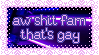 stamp: aw shit fam that's gay by fishystamps
