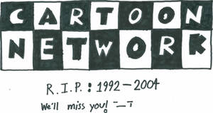 R.I.P. Cartoon Network 1992-2004 We'll miss you... by baul104