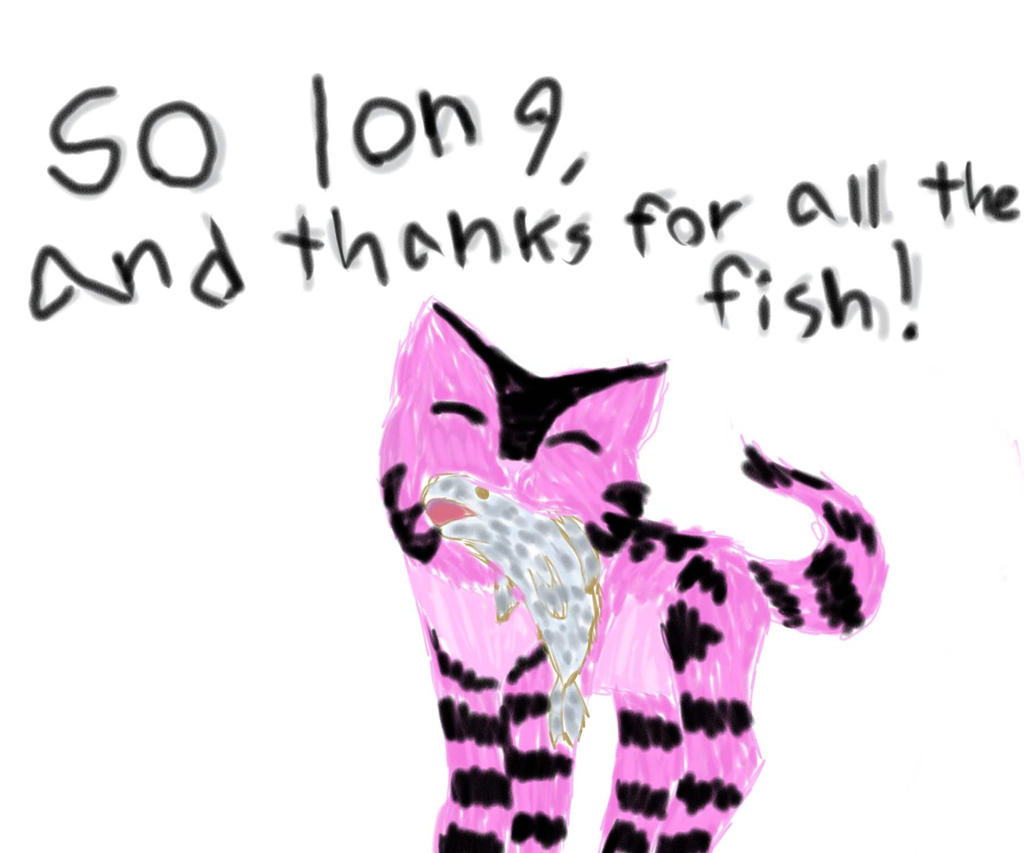 So long and thanks for all the fish by cylexthecat on for Thanks for all the fish