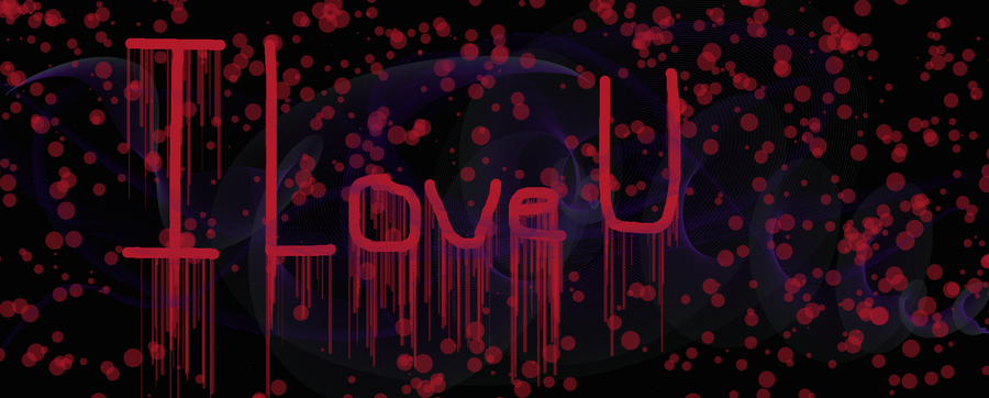 I Love U Wallpaper In Blood :  I love U in blood by Gothnerd719 on DeviantArt