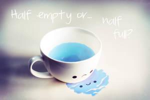Half Empty or Half Full? by ajnataya