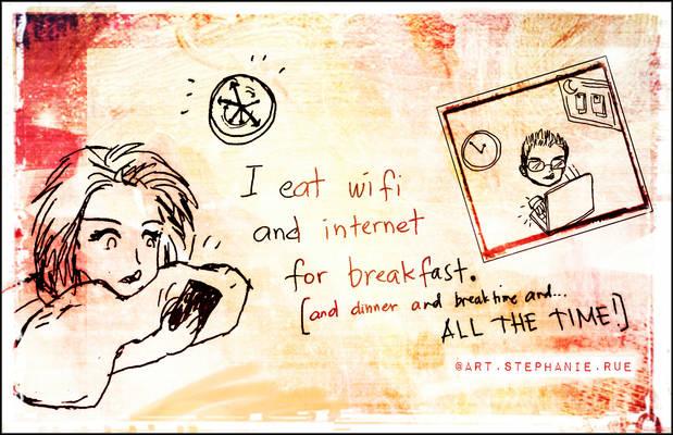I eat wifi / internet for breakfast