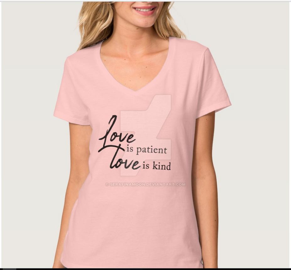 Love Is Patient Tshirt by SerafinaMoon