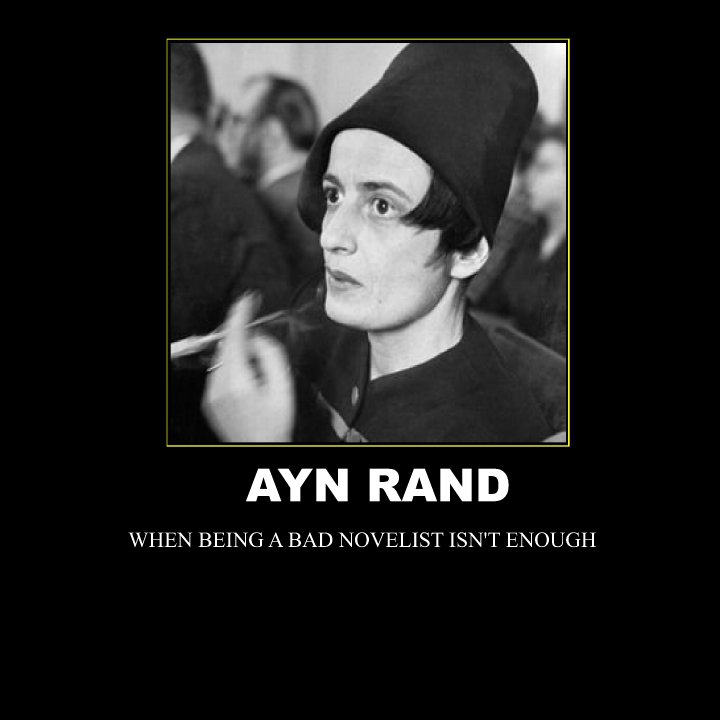 Ayn Rand Was A Horrible Person Demotivational