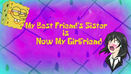 My Best Friend's Sister is Now My Girlfriend