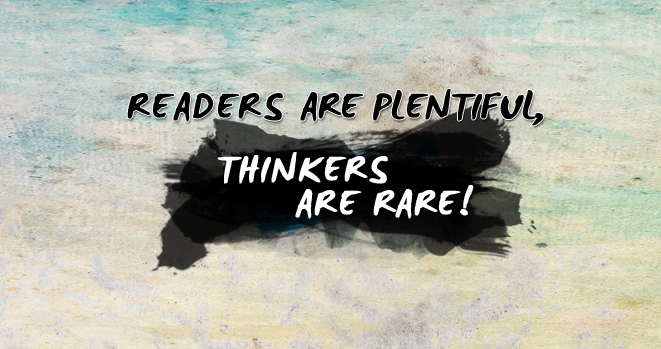 Readers are plentiful, Thinkers are rare. by AMFdesigns