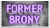 Former Brony - Stamp by AngelOfTheWisp