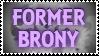 Former Brony - Stamp by AngelOfTheWisp