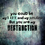 You are my destruction