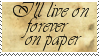I'll Live On Forever On Paper by phoenixtsukino