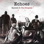 Echoes - Episode 3: The Hospital