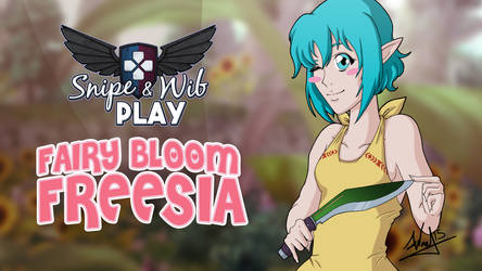 Snipe and Wib Play: Fairy Bloom Freesia Titlecard by SnipeTheSorrow