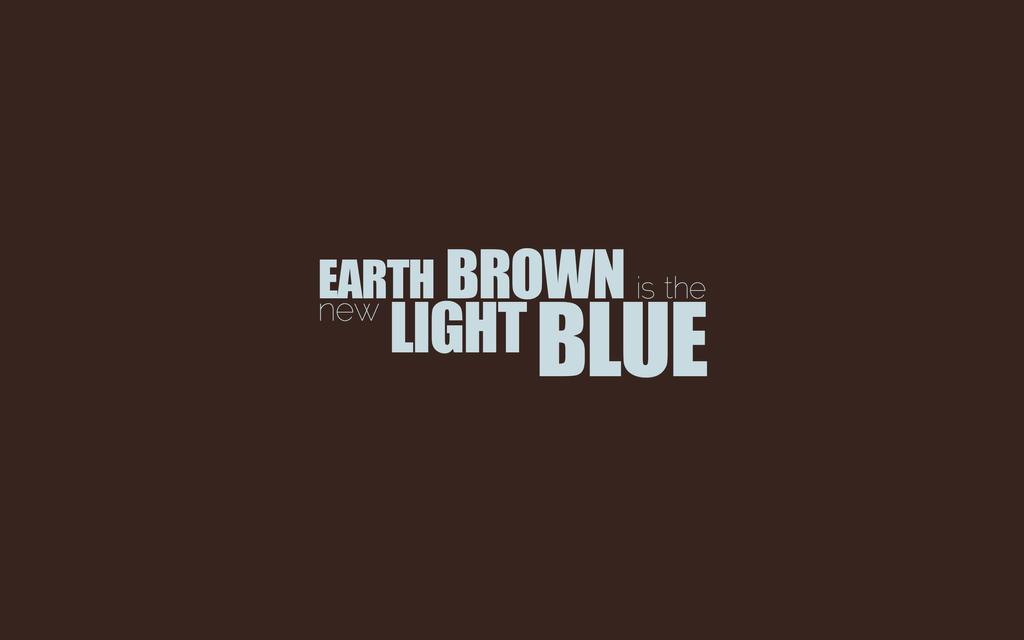 Earth Brown is the new Light Blue by MeGustaDeviantart