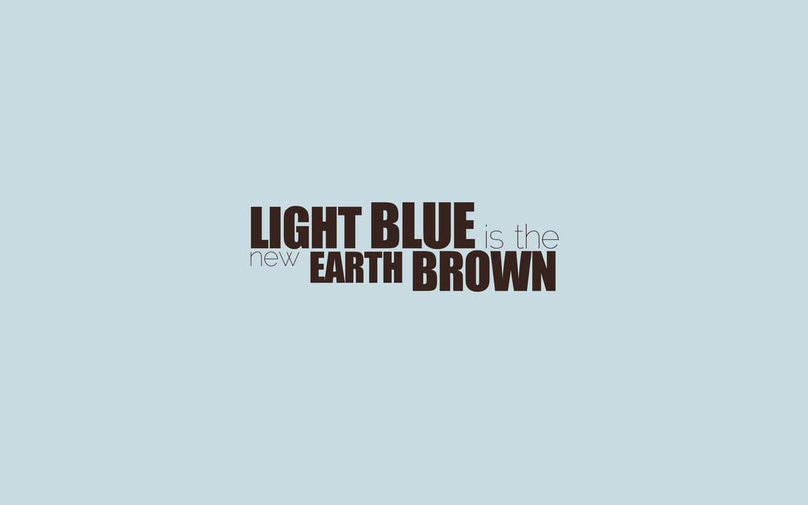 Light Blue is the new Earth Brown by MeGustaDeviantart