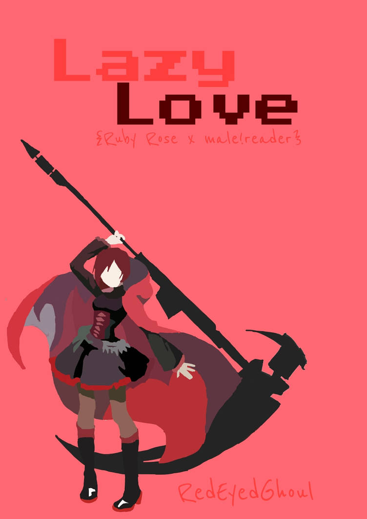 Lazy Love (Ruby Rose x OP!Male Reader) by RedEyedGhoul on DeviantArt
