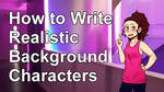 Tutorial: How to Write Background Characters by characterconsultancy