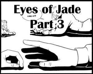 Eyes of Jade PART 3