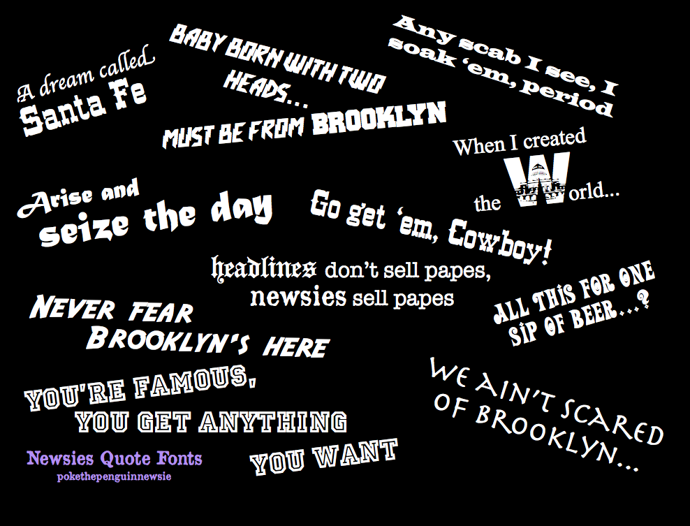 Newsies Quote Fonts by pokethepenguinnewsie on DeviantArt