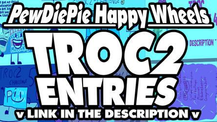All of PewDiePie Happy Wheels' TROC2 Entries