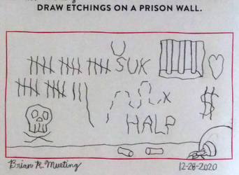 Draw etchings on a prison wall.