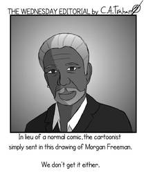 Editorial - MORGAN FREEMAN IS THE ANSWER! by Cidolfus-A-Trahan
